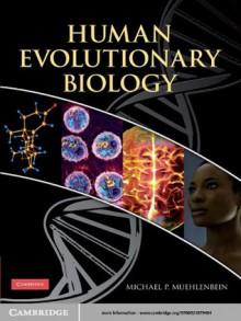 Human Evolutionary Biology - Michael P. Muehlenbein