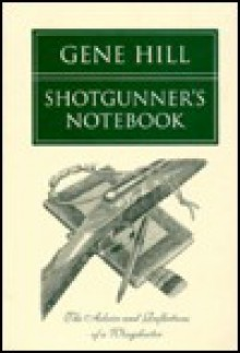 Shotgunner's Notebook: The Advice and Reflections of a Wingshooter - Gene Hill, Fred Rothenbush