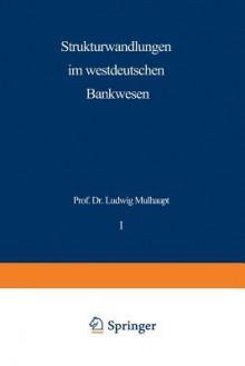 Strukturwandlungen Im Westdeutschen Bankwesen - Ludwig Mulhaupt