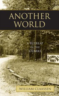 Another World: A Retreat in the Ozarks - William Claassen