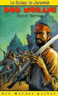 Le sultan de Jarawak - Henri Vernes, Patrice Sanahujas