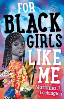 For Black Girls Like Me - Mariama Lockington