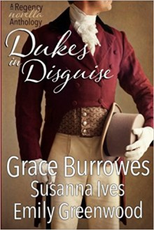 Dukes in Disguise - Grace Burrowes, Emily Greenwood, Susanna Ives