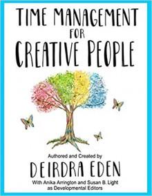 Time Management For Creative People - Deirdra Eden