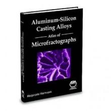 Aluminum-Silicon Casting Alloys: Atlas of Microfractographs - Magorzata Warmuzek, Magorzata Warmuzek