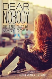 Dear Nobody: The True Diary of Mary Rose (Hardback) - Common - by Legs McNeil and Gillian McCain