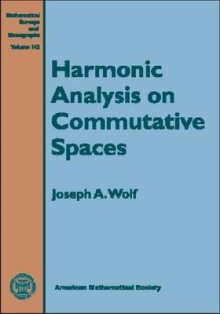 Harmonic Analysis on Commutative Spaces - Joseph Albert Wolf