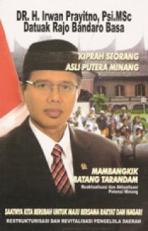 Mambangkik Batang Tarandam (Kiprah Seorang Asli Putera Minang) - Irwan Prayitno