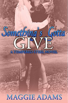 Something's Gotta Give (Tempered Steel Book 3) - Maggie Adams