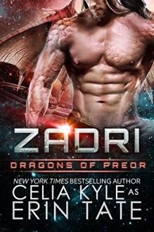 Zadri (Scifi Alien Weredragon Romance) (Dragons of Preor Book 5) - Celia Kyle,Erin Tate