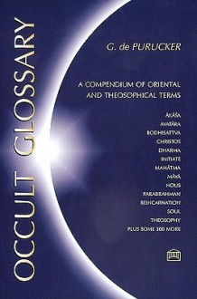 Occult Glossary: A Compendium of Oriental & Theosophical Terms - G. de Purucker