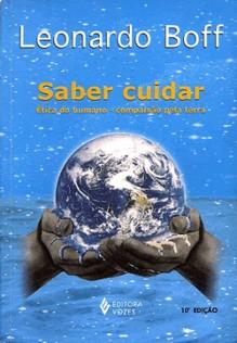 Saber cuidar: Ética do humano - compaixão pela terra - Leonardo Boff
