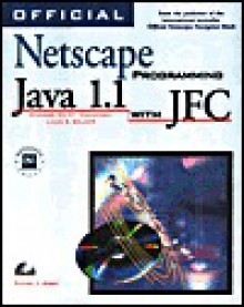 Official Netscape Programming Java 1.1 With JFC, with CD [With Sample Code from Book, Netscape Navigator 4.0] - Daniel I. Joshi