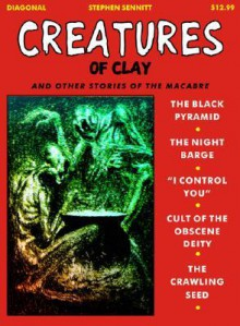 Creatures of Clay: & Other Stories of the Macabre - Stephen Sennitt