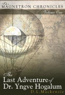 The Last Adventure of Dr. Yngve Hogalum - D.L. Mackenzie