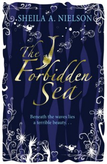 The Forbidden Sea - Sheila A. Nielson