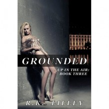 Grounded (Up In The Air, #3) - R.K. Lilley