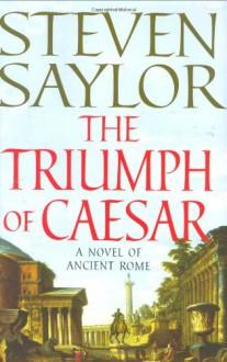 The Triumph of Caesar (Roma Sub Rosa, #12) - Steven Saylor
