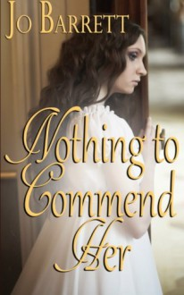 Nothing To Commend Her - Jo Barrett