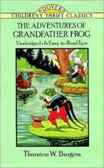 The Adventures of Grandfather Frog - Thornton W. Burgess, Harrison Cady, Children's Dover Thrift