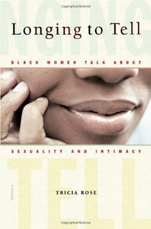 Longing to Tell: Black Women Talk About Sexuality and Intimacy - Tricia Rose