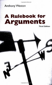 A Rulebook for Arguments - Anthony Weston