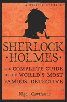 A Brief History to Sherlock Holmes - Nigel Cawthorne