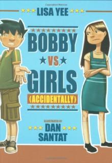 Bobby vs. Girls (Accidentally) - Lisa Yee, Dan Santat