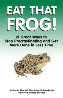 Eat That Frog!: 21 Great Ways to Stop Procrastinating and Get More Done in Less Time By Brian Tracy - -Author-