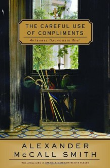 The Careful Use of Compliments - Alexander McCall Smith