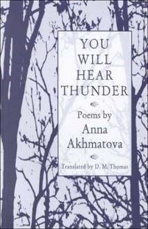 You Will Hear Thunder - Anna Akhmatova, D.M. Thomas