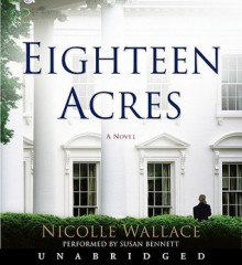 Eighteen Acres (Audio) - Nicolle Wallace, Susan Bennett