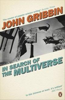 In Search of the Multiverse. John Gribbin - Gribbin