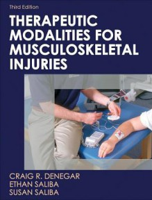 Therapeutic Modalities for Musculoskeletal Injuries - Craig Denegar, Ethan Saliba, Susan Saliba