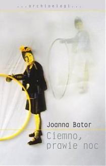 Ciemno, prawie noc - Joanna Bator