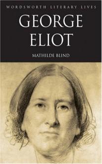 George Eliot (Wordsworth Literary Lives) - Mathilde Blind, Tom Griffith, Valerie Sanders
