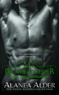 My Brother's Keeper (Bewitched and Bewildered) (Volume 5) - Alanea Alder