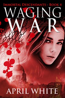 Waging War (The Immortal Descendants Book 4) - April White,Angela Houle