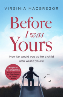 Before I Was Yours: An emotional and beautiful story about love, family and parenthood - Virginia MacGregor