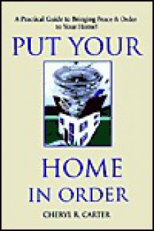 Put Your Home in Order! - Cheryl R. Carter