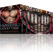A Howling Good Time (A Ten Book All Stand-Alones Paranormal Shifter Romance Collection) - Terra Wolf, Shelley Shifter, Cynthia Fox, Roxie Noir, Wednesday Raven, Artemis Wolffe, K. de Long, Mercy May, Amanda Jones, Kit Tunstall