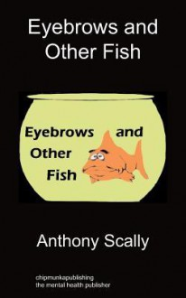 Eyebrows and Other Fish - Anthony Scally