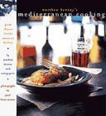 Matthew Kenney's Mediterranean Cooking: Great Flavors for the American Kitchen - Matthew Kenney