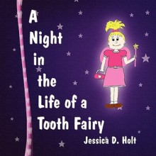 A Night in the Life of a Tooth Fairy - Jessica Holt