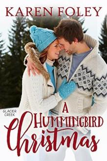 A Hummingbird Christmas (Glacier Creek Book 1) - Karen Foley