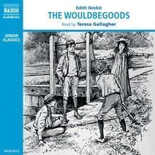 The Wouldbegoods - E. Nesbit, Teresa Gallagher, Naxos AudioBooks