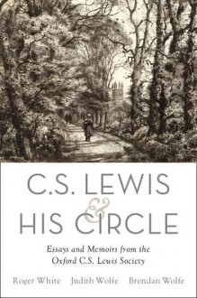 C. S. Lewis and His Circle: Essays and Memoirs from the Oxford C.S. Lewis Society - Roger White,Judith Wolfe,Brendan Wolfe
