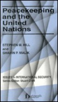 Peacekeeping and the United Nations - Stephen M. Hill, Shahin P. Malik