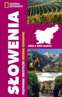 Słowenia. Przewodnik Turystyczny National Geographic - Robin McKelvie, Jenny McKelvie