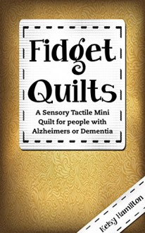 Fidget Quilts: A Sensory Tactile Mini Quilt for people with Alzheimers or Dementia - Kelsy Hamilton